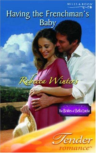 Having the Frenchman's Baby (Tender Romance): REBECCA WINTERS