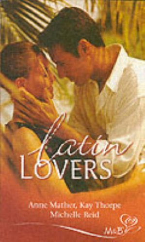 Latin Lovers (Mills and Boon Shipping Cycle): Anne Mather, Kay