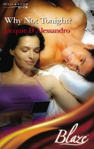 Why Not Tonight? (Blaze Romance) (Blaze Romance) (9780263855685) by Jacquie D'Alessandro