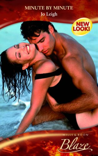 Minute by Minute (Mills and Boon Blaze): Leigh, Jo