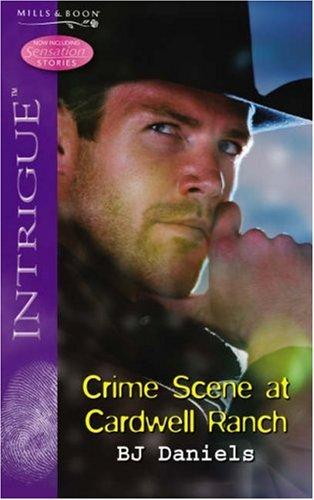 Crime Scene at Cardwell Ranch (Silhouette Intrigue): Daniels, B.J.