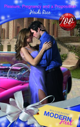 9780263863895: Pleasure, Pregnancy And A Proposition (Modern Heat)