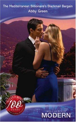 Mediterranean Billionaire Blackmail Bargain (MB Modern Romance): Abby Green