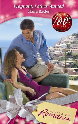 Pregnant: Father Wanted (Mills & Boon Romance): Baxter, Claire