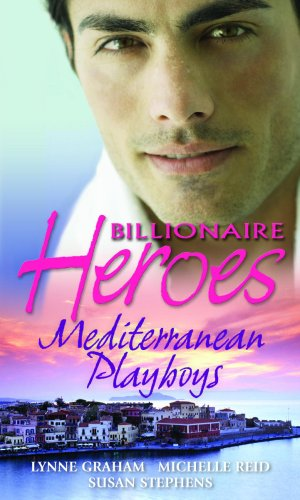 Billionaire Heroes: Mediterranean Playboys (Mills and Boon: Graham/Reid/ Stephens