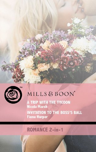 A Trip with the Tycoon / Invitation to the Boss's Ball (Mills & Boon Romance): Marsh,...