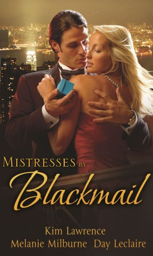 9780263875263: Mistresses By Blackmail: With Desert Prince, Blackmailed Bride And The Marcolini Blackmail Marriage And Dantes Blackmailed Bride (Mills And Boon Single Titles)