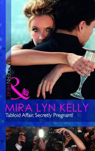 Tabloid Affair, Secretly Pregnant! (Modern Heat): Mills & Boon