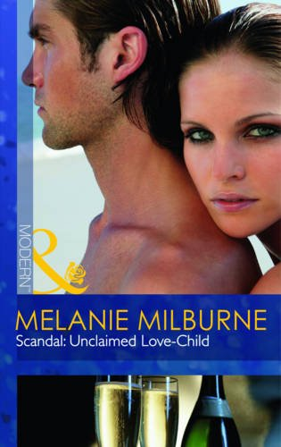 Scandal: Unclaimed Love-Child (Mills & Boon Modern): Milburne, Melinie
