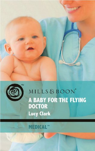 9780263878837: Baby for the Flying Doctor (Mills & Boon Medical)