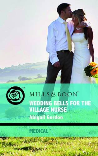9780263878929: Wedding Bells for the Village Nurse (Mills & Boon Medical)