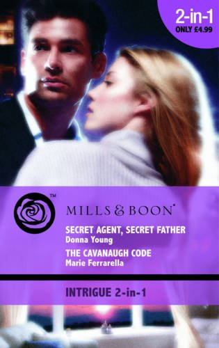 Secret Agent, Secret Father: AND The Cavanaugh Code (Mills & Boon Intrigue) (0263882551) by Young, Donna; Ferrarella, Marie