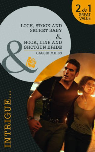 Lock, Stock and Secret Baby / Hook, Line and Shotgun Bride (Mills & Boon Intrigue): Miles,...
