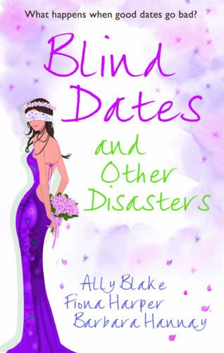 9780263885347: Blind Dates and Other Disasters. Ally Blake, Fiona Harper and Barbara Hannay