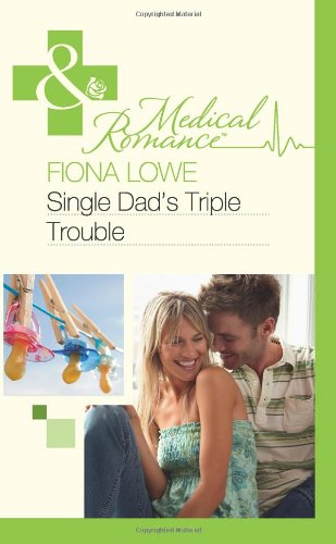 9780263885798: Single Dad's Triple Trouble (Mills & Boon Medical)