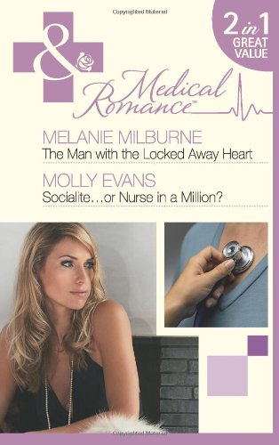 THE MAN WITH THE LOCKED AWAY HEART / SOCIALITE.OR NURSE IN A MILLION? (Medical Romance 2 in 1 Omn...