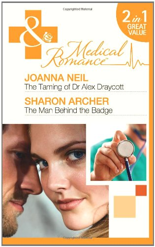 9780263885897: The Taming of Dr Alex Draycott. Joanna Neil. the Man Behind the Badge (Mills & Boon Medical)