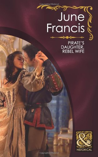 9780263887693: Pirate's Daughter, Rebel Wife (Mills & Boon Historical)