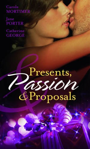 Presents, Passion & Proposals. Carole Mortimer, Jane Porter and Catherine George (Mills & ...