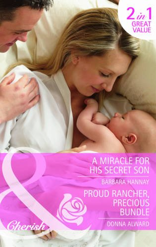 A Miracle for His Secret Son/Proud Rancher,: Barbara Hannay/Donna Alward