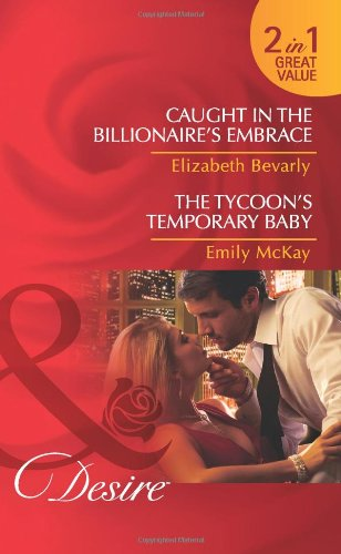 9780263891157: Caught In The Billionaire's Embrace: Caught in the Billionaire's Embrace / Caught in the Billionaire's Embrace / The Tycoon's Temporary Baby / The Tycoon's Temporary Baby (Mills & Boon Desire)