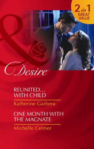 Reunited...with Child/ One Month with the Magnate (Mills and Boon Desire) (0263891259) by Garbera, Katherine; Celmer, Michelle