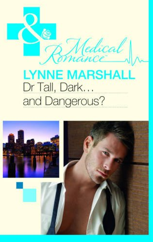 Dr Tall, Dark.and Dangerous? (Mills and Boon: Lynne Marshall