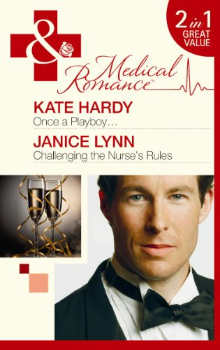 Once a Playboy--. Kate Hardy. Challenging the Nurse's Rules (Mills & Boon Medical): Kate ...