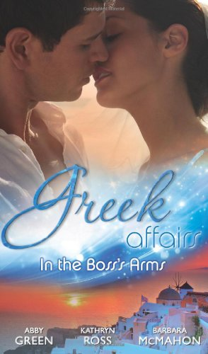 9780263896282: Greek Affairs: In the Boss's Arms: Ruthless Greek Boss, Secretary Mistress / Kept by Her Greek Boss / Greek Boss, Dream Proposal (Mills & Boon M&B)