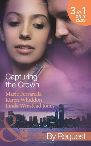 9780263896831: Capturing the Crown: The Heart of a Ruler / The Princess's Secret Scandal / The Sheikh and I (Mills & Boon by Request)
