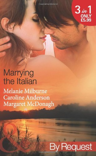 9780263896879: Marrying the Italian. Melanie Milburne, Caroline Anderson, Margaret McDonagh (Mills & Boon by Request)