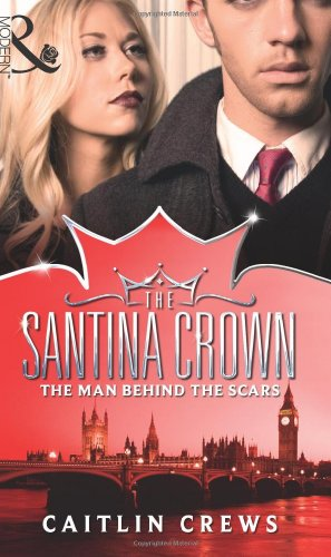 9780263897685: The Man Behind the Scars (Mills & Boon - The Santina Crown)