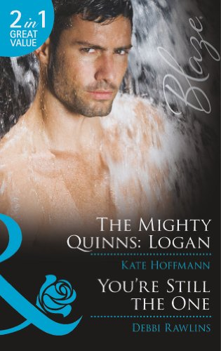 9780263903041: The Mighty Quinns: Logan: The Mighty Quinns: Logan/You're Still the One (The Mighty Quinns, Book 19) (Mills & Boon Blaze)