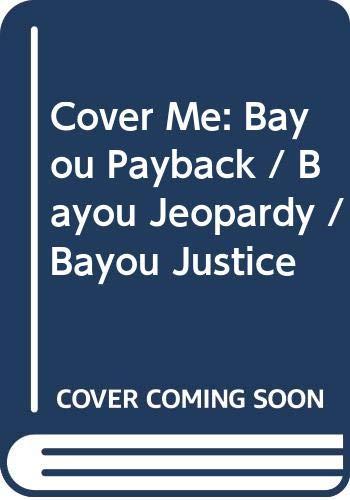 9780263906356: Cover Me: Bayou Payback / Bayou Jeopardy / Bayou Justice