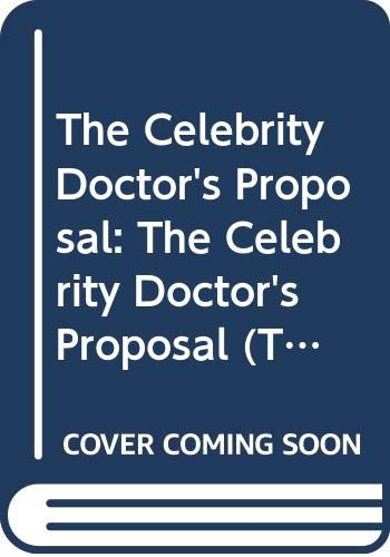 9780263906578: The Celebrity Doctor's Proposal