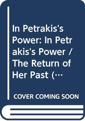 9780263906943: In Petrakis's Power: In Petrakis's Power / The Return of Her Past (Mills & Boon Modern)