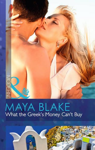 9780263908466: What the Greek's Money Can't Buy (The Untamable Greeks, Book 1)