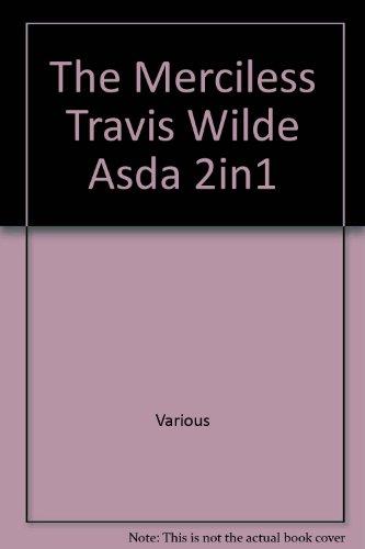 9780263910063: The Merciless Travis Wilde Asda 2in1