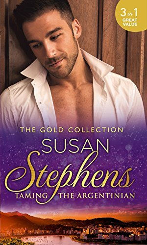 The Gold Collection: Taming The Argentinian: Stephens, Susan