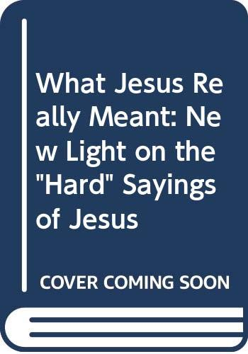 "What Jesus Really Meant: New Light on the ""Hard"" Sayings of Jesus (0264660544) by William Neil"