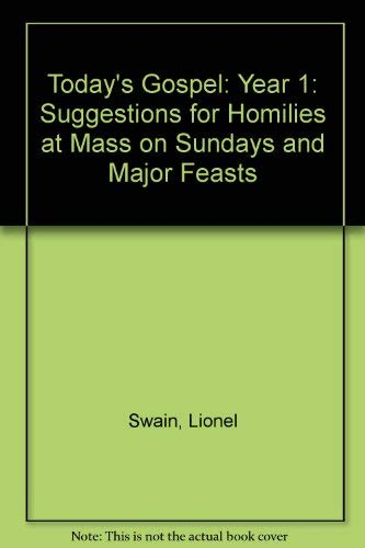 Today's Gospel: Year 1: Suggestions for Homilies at Mass on Sundays and Major Feasts (0264661125) by Lionel Swain