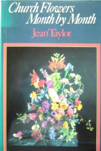 Church Flowers, Month by Month: Jean Taylor