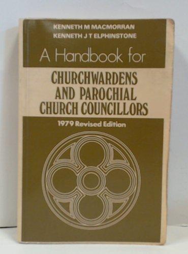 A Handbook for Churchwardens and Parochial Church Councillors: Macmorran, Kenneth M.; Elphinstone, ...