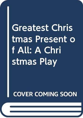 Greatest Christmas Present of All: A Christmas: John A. Kellett