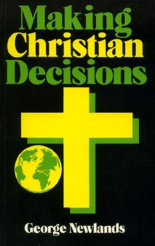 Making Christian Decisions.: Newlands, George