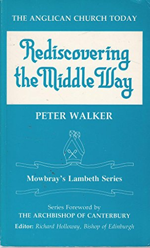 THE ANGLICAN CHURCH TODAY: REDISCOVERING THE MIDDLE WAY (LAMBETH S.): PETER KNIGHT WALKER