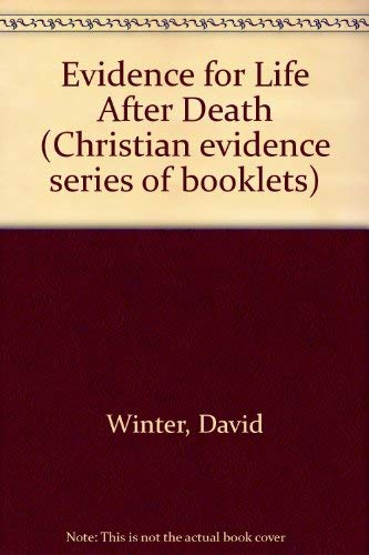 Evidence for Life After Death (Christian evidence: Winter, David