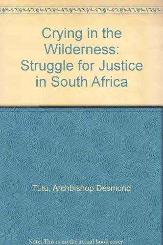 Crying in the Wilderness: Struggle for Justice: Tutu, Archbishop Desmond