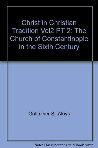 9780264672618: Christ in Christian Tradition Vol2 PT 2: The Church of Constantinople in the Sixth Century