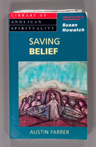 SAVING BELIEF: A DISCUSSION OF ESSENTIALS (LIBRARY OF ANGLICAN SPIRITUALITY) (0264673573) by AUSTIN FARRER